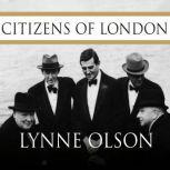 Citizens of London The Americans Who Stood with Britain in Its Darkest, Finest Hour, Lynne Olson