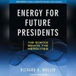 Energy for Future Presidents The Science Behind the Headlines, Richard A. Muller