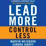 Lead More, Control Less 8 Advanced Leadership Skills That Overturn Convention, Marvin R. Weisbord