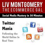 Twitter Mania Following the World Online In Real Time, Liv Montgomery