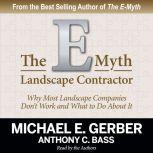 The E-Myth Landscape Contractor Why Most Landscape Companies Don't Work and What to Do About It, Michael E. Gerber