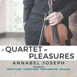Quartet of Pleasures, A, Annabel Joseph