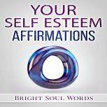 Your Self Esteem Affirmations, Bright Soul Words