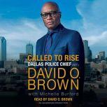 Called to Rise A Life in Faithful Service to the Community That Made Me, Chief David O. Brown