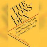 The Lions' Den Zionism and the Left from Hannah Arendt to Noam Chomsky, Susie Linfield