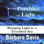 Parables of Light Bringing Light to a Troubled Sea, Barbara Davis