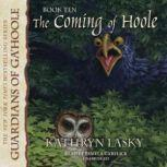 The Coming of Hoole Guardians of GaHoole, Book 10, Kathryn Lasky