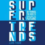 Supertrends in Technology 50 Things You Need to Know About the Future, Lars Tvede