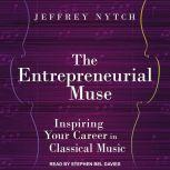 The Entrepreneurial Muse Inspiring Your Career in Classical Music, Jeffrey Nytch