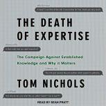 The Death of Expertise The Campaign Against Established Knowledge and Why it Matters, Tom Nichols