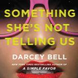 Something She's Not Telling Us A Novel, Darcey Bell