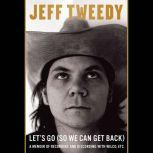Let's Go (So We Can Get Back) A Memoir of Recording and Discording with Wilco, Etc., Jeff Tweedy