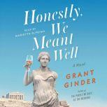 Honestly, We Meant Well A Novel, Grant Ginder