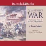 Quantrill's War The Life and Times of William Clarke Quantrill, Duane Schultz