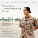 When Janey Comes Marching Home Portraits of Women Combat Veterans, Laura Browder; Photographs by Sascha Pflaeging