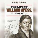 The Life of William Apess, Pequot, Philip F. Gura