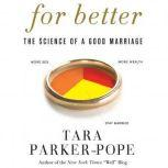 For Better The Science of a Good Marriage, Tara Parker-Pope