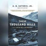 These Thousand Hills, A.B. Guthrie, Jr.