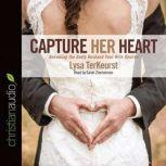 Capture Her Heart Becoming the Godly Husband Your Wife Desires, Lysa M. TerKeurst