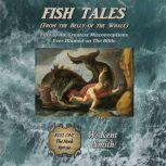 Fish Tales (From the Belly of the Whale) Fifty of the Greatest Misconceptions Ever Blamed on The Bible, Reel One, The Hook #50-34, W. Kent Smith