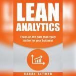 Lean Analytics Focus On Data That Really Matter For Your Business, Harry Altman