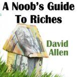 A Noob's Guide To Riches, David Allen