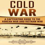 Cold War A Captivating Guide to the Korean War and Vietnam War, Captivating History