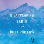 Disappearing Earth A novel, Julia Phillips
