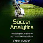 Soccer Analytics: Assess Performance, Tactics, Injuries and Team Formation through Data Analytics and Statistical Analysis, Chest Dugger