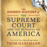 The Hidden History of the Supreme Court and the Betrayal of America, Thom Hartmann