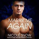 Marry Me Again A Billionaire Second Chance Romance, Nicole Snow