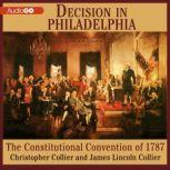 Decision in Philadelphia The Constitutional Convention of 1787, Christopher Collier; James Lincoln Collier