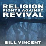 Religion Fights Against Revival, Bill Vincent