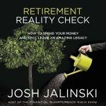 Retirement Reality Check How to Spend Your Money and Still Leave an Amazing Legacy, Josh Jalinski