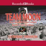 Team Moon  How 400,000 People Landed Apollo 11 on the Moon, Catherine Thimmesh