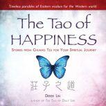 The Tao of Happiness Stories from Chuang Tzu for Your Spiritual Journey, Derek Lin