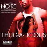 Thug-A-Licious An Urban Erotic Tale, Noire