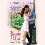Maybe This Love, Jennifer Snow