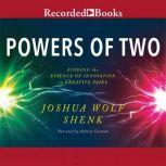 Powers of Two Finding the Essence of Innovation in Creative Pairs, Joshua Wolf Shenk