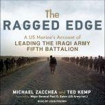 The Ragged Edge A US Marine's Account of Leading the Iraqi Army Fifth Battalion, Ted Kemp