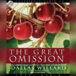 The Great Omission Reclaiming Jesus's Essential Teachings on Discipleship, Dallas Willard