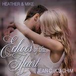 Heather & Mike: The One that Got Away Echoes of the Heart, #1, Jean C. Joachim