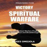 Prayers For Victory In Spiritual Warfare: Over 220 Spiritual Warfare Prayers for Deliverance and Breakthrough, Moses Omojola