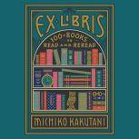 Ex Libris 100+ Books to Read and Reread, Michiko Kakutani