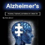 Alzheimer's Prevention, Treatments, and Solutions for a Better Life