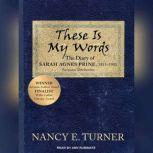 These Is My Words The Diary of Sarah Agnes Prine, 1881-1901, Nancy E. Turner