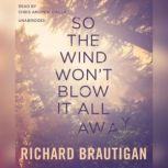 So the Wind Wont Blow It All Away, Richard  Brautigan