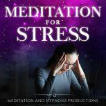 Meditation for Stress 2 in 1 Relieve Stress and Anxiety with Powerful Breathing Techniques, Meditation and Hypnosis Productions