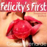 Felicity's First: Threesome Erotica, Giselle Renarde