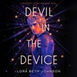 Devil in the Device, Lora Beth Johnson